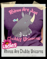 Rhinos Are Just Chubby Unicorns T-Shirt - Ladies Tee