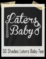 50 Shades Of Grey Laters Baby Tie And Handcuff T-Shirt