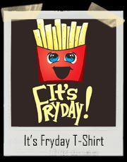 It's French Fry Fryday T-Shirt