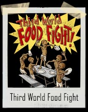 Third World Food Fight T-Shirt