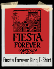 Fiesta Forever King T-Shirt