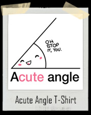 Acute Angle - Oh Stop It You T-Shirt
