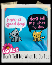 Don't Tell Me What To Do T-Shirt